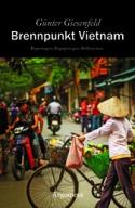 Brennpunkt Vietnam. Reportagen. Begegnungen. Reflexionen